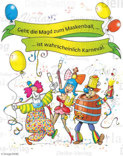 Perfekt Sprüche: Geht Die Magd Zum Maskenball, Ist Wahrscheinlich Karneval.